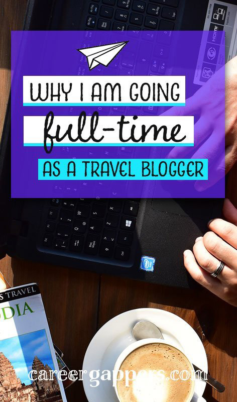 I have decided to try and turn my passion for travel blogging into a profession. Here's why.