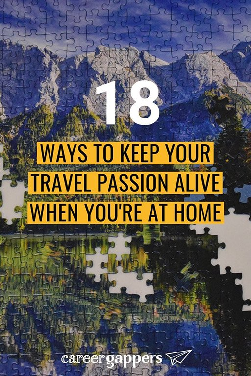 When your next trip seems so far away, there's still a lot you can do to keep your travel passion alive while you're at home. #travelbug #travelpassion #traveltomorrow #travellater #travelathome
